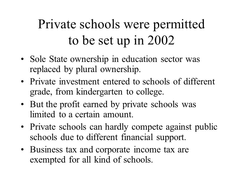 Private schools were permitted to be set up in 2002 Sole State ownership in education sector was replaced by plural ownership.