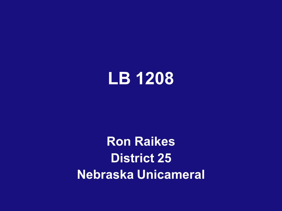 LB 1208 Ron Raikes District 25 Nebraska Unicameral