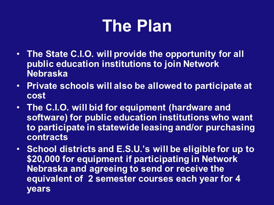 The Plan The State C.I.O. will provide the opportunity for all public education institutions to join Network Nebraska Private schools will also be all