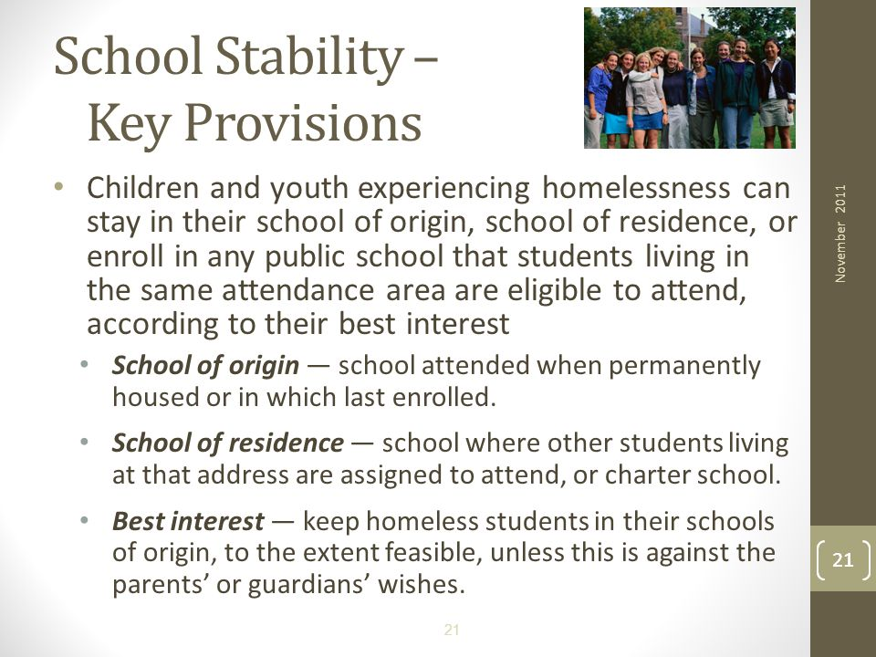 21 Children and youth experiencing homelessness can stay in their school of origin, school of residence, or enroll in any public school that students
