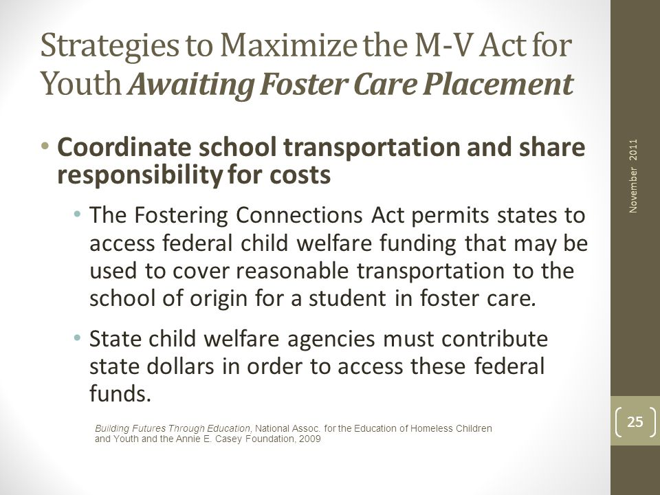 25 Coordinate school transportation and share responsibility for costs The Fostering Connections Act permits states to access federal child welfare fu