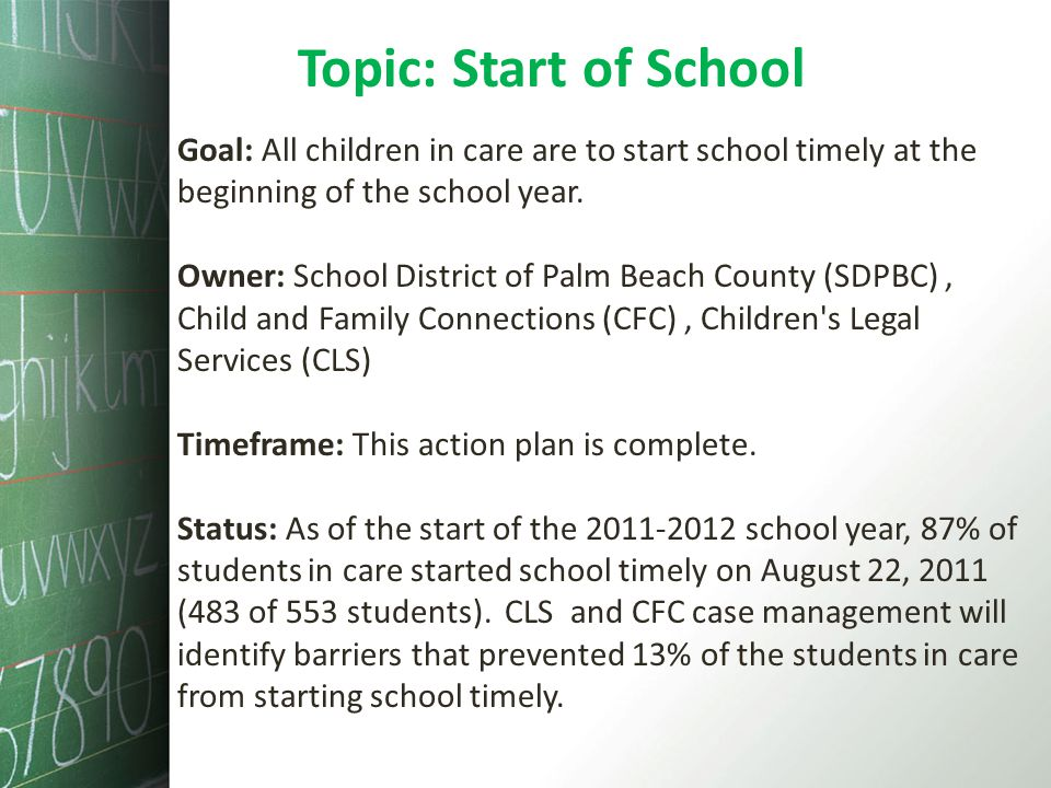 Topic: Start of School Goal: All children in care are to start school timely at the beginning of the school year. Owner: School District of Palm Beach