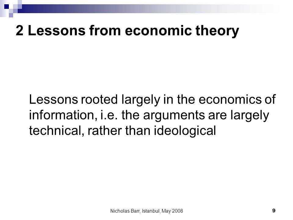 Nicholas Barr, Istanbul, May 2008 9 2 Lessons from economic theory Lessons rooted largely in the economics of information, i.e.