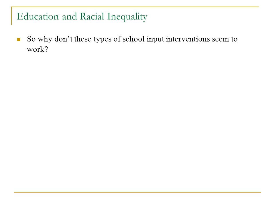 Education and Racial Inequality So why dont these types of school input interventions seem to work?