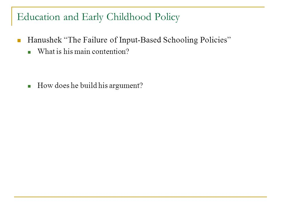 Education and Early Childhood Policy Hanushek The Failure of Input-Based Schooling Policies What is his main contention.