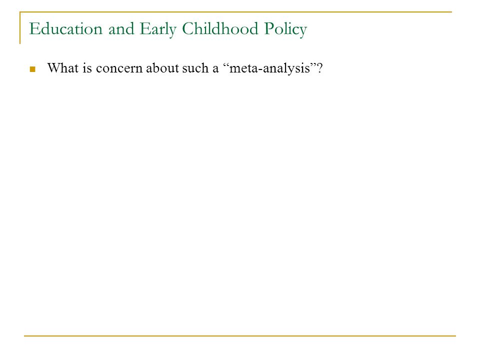 Education and Early Childhood Policy What is concern about such a meta-analysis?