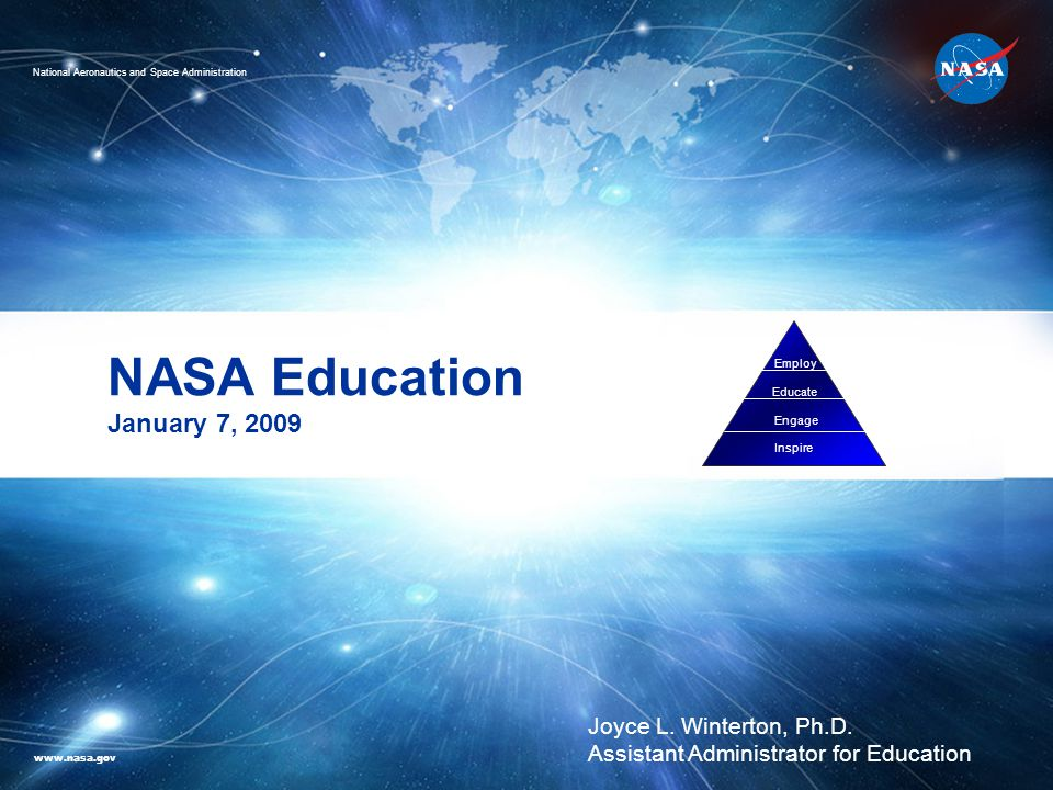 NASA Education January 7, 2009 Employ Educate Engage Inspire Joyce L.