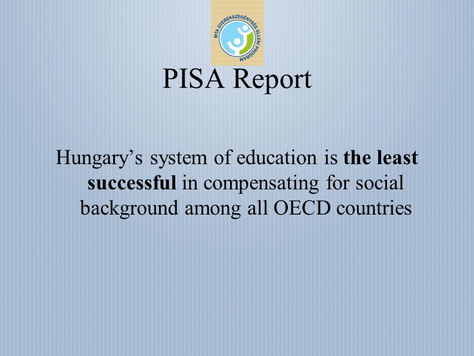 PISA Report Hungarys system of education is the least successful in compensating for social background among all OECD countries