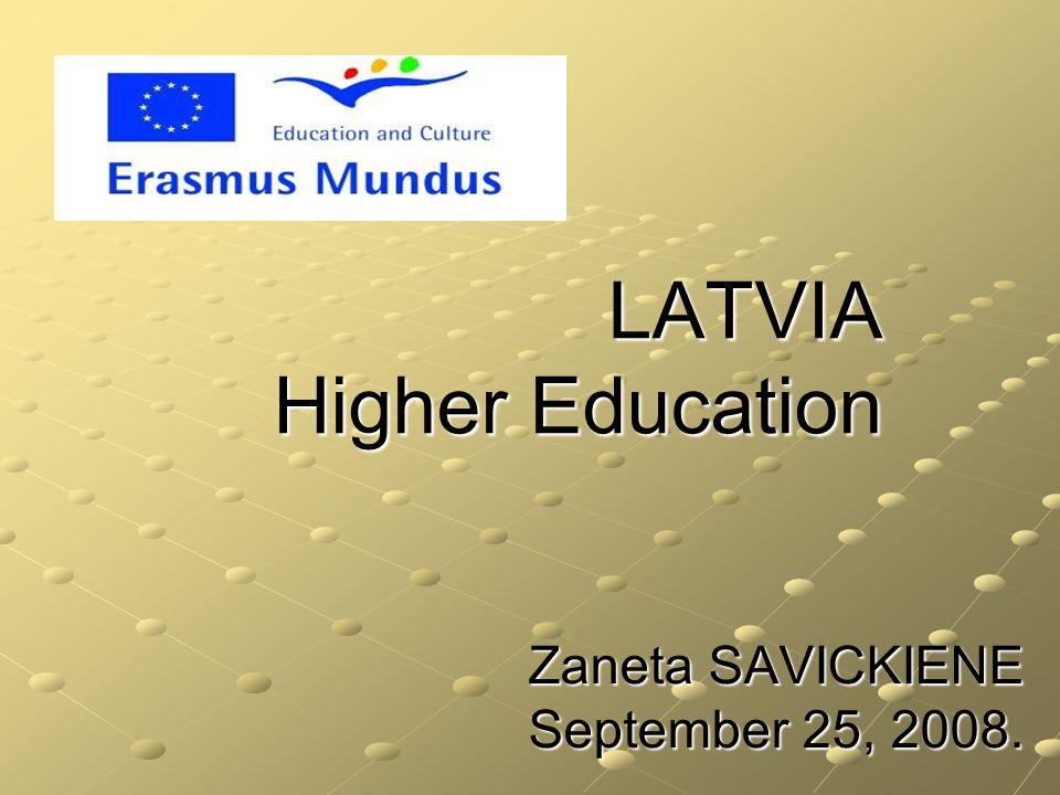 LATVIA Higher Education LATVIA Higher Education Zaneta SAVICKIENE September 25, 2008.