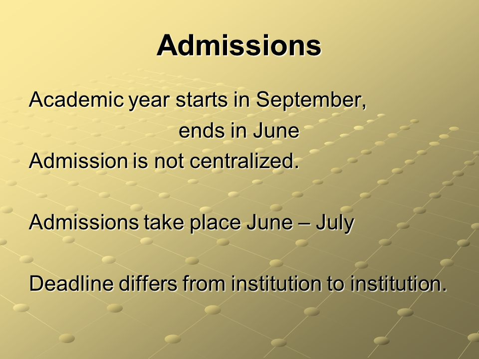 Admissions Academic year starts in September, ends in June ends in June Admission is not centralized.