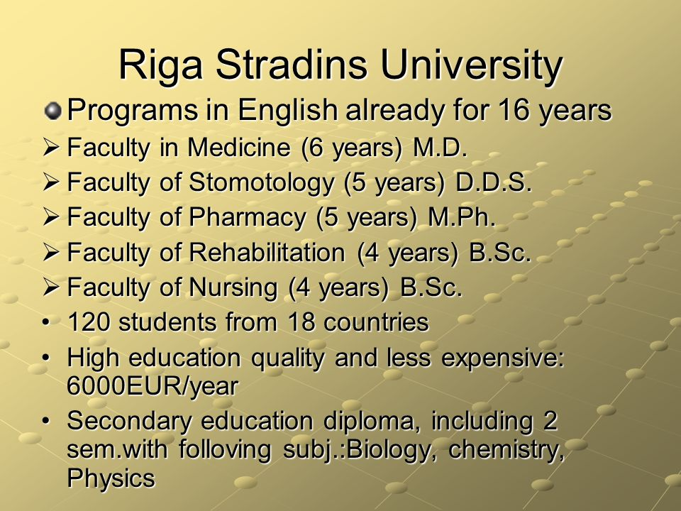 Riga Stradins University Programs in English already for 16 years Faculty in Medicine (6 years) M.D.