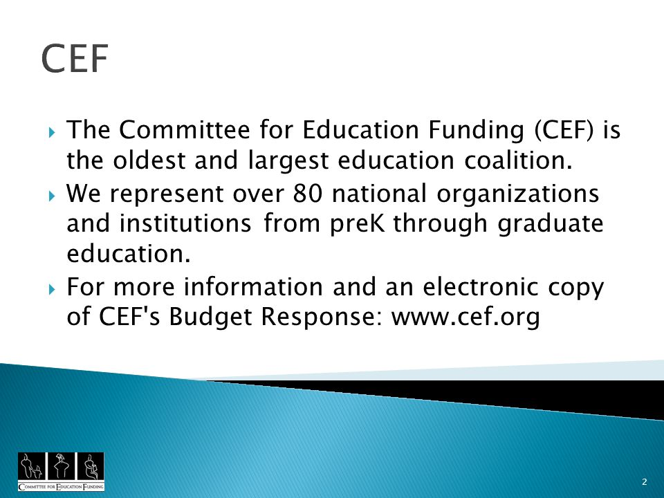 2 CEF The Committee for Education Funding (CEF) is the oldest and largest education coalition.