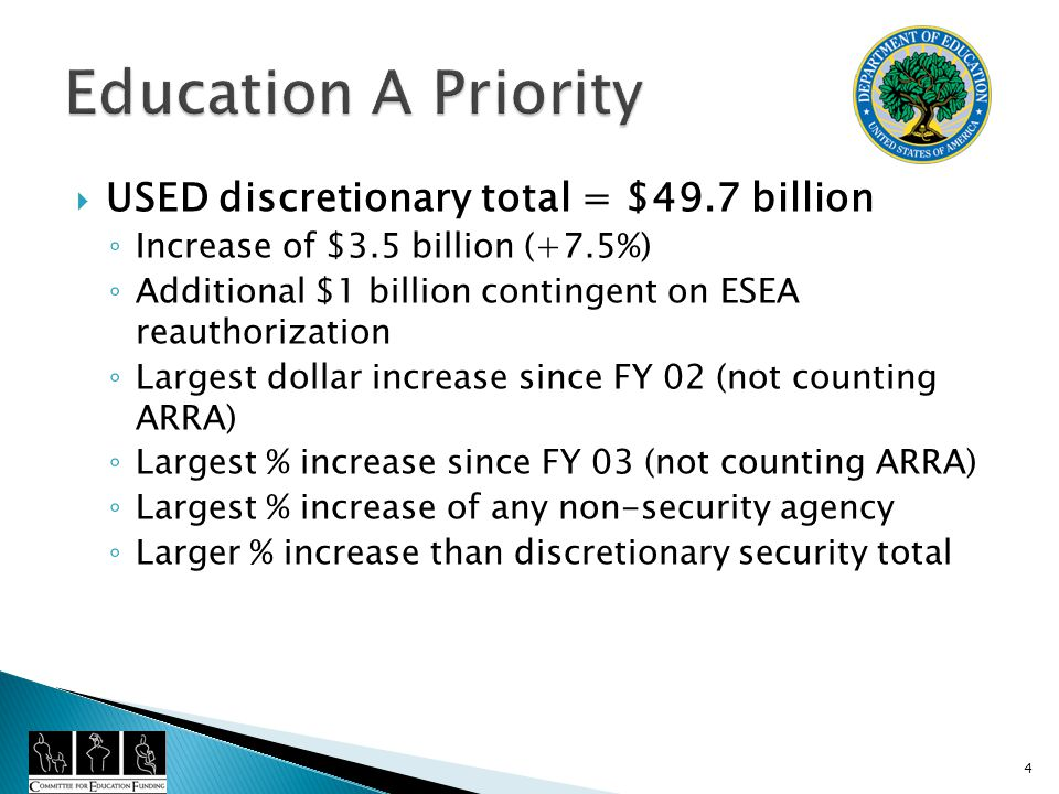 USED discretionary total = $49.7 billion Increase of $3.5 billion (+7.5%) Additional $1 billion contingent on ESEA reauthorization Largest dollar increase since FY 02 (not counting ARRA) Largest % increase since FY 03 (not counting ARRA) Largest % increase of any non-security agency Larger % increase than discretionary security total 4