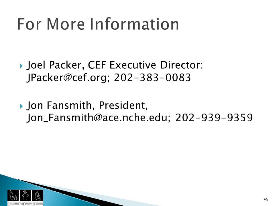 46 Joel Packer, CEF Executive Director: JPacker@cef.org; 202-383-0083 Jon Fansmith, President, Jon_Fansmith@ace.nche.edu; 202-939-9359