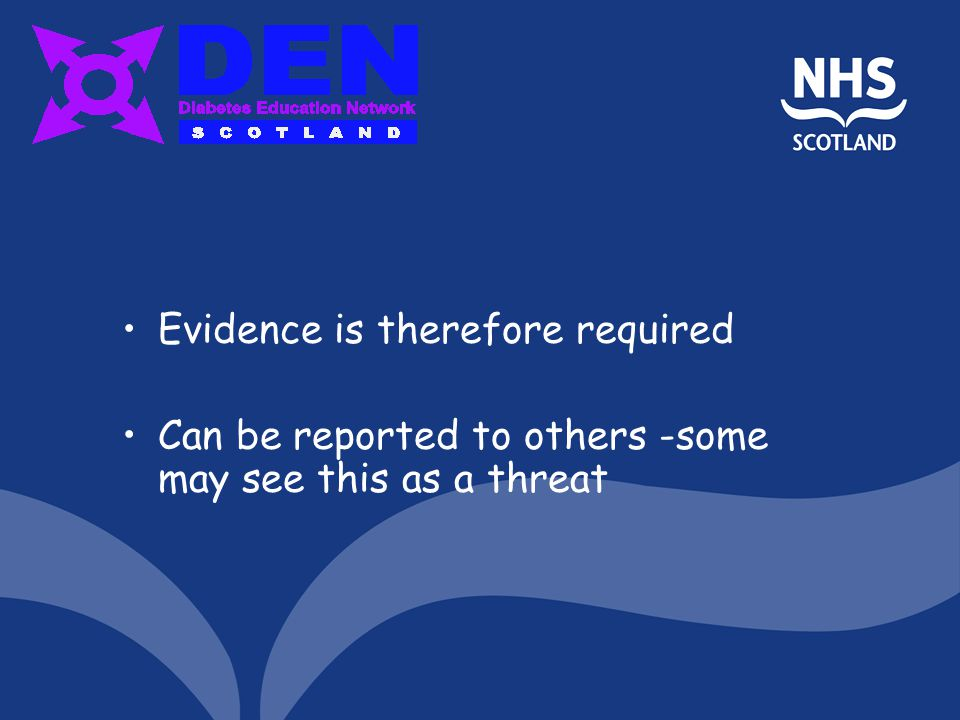Evidence is therefore required Can be reported to others -some may see this as a threat