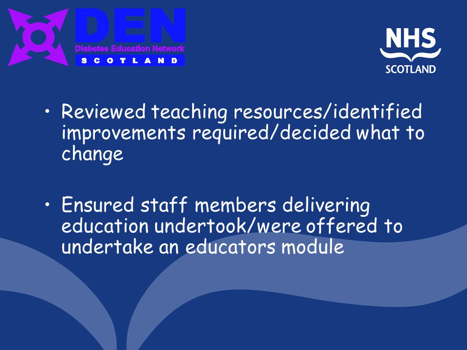 Reviewed teaching resources/identified improvements required/decided what to change Ensured staff members delivering education undertook/were offered