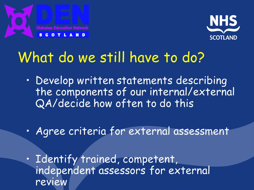 What do we still have to do? Develop written statements describing the components of our internal/external QA/decide how often to do this Agree criter