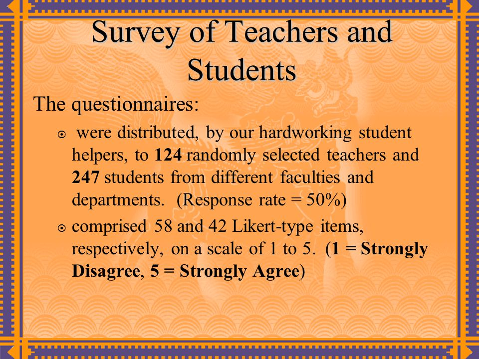 Survey of Teachers and Students The questionnaires: were distributed, by our hardworking student helpers, to 124 randomly selected teachers and 247 st