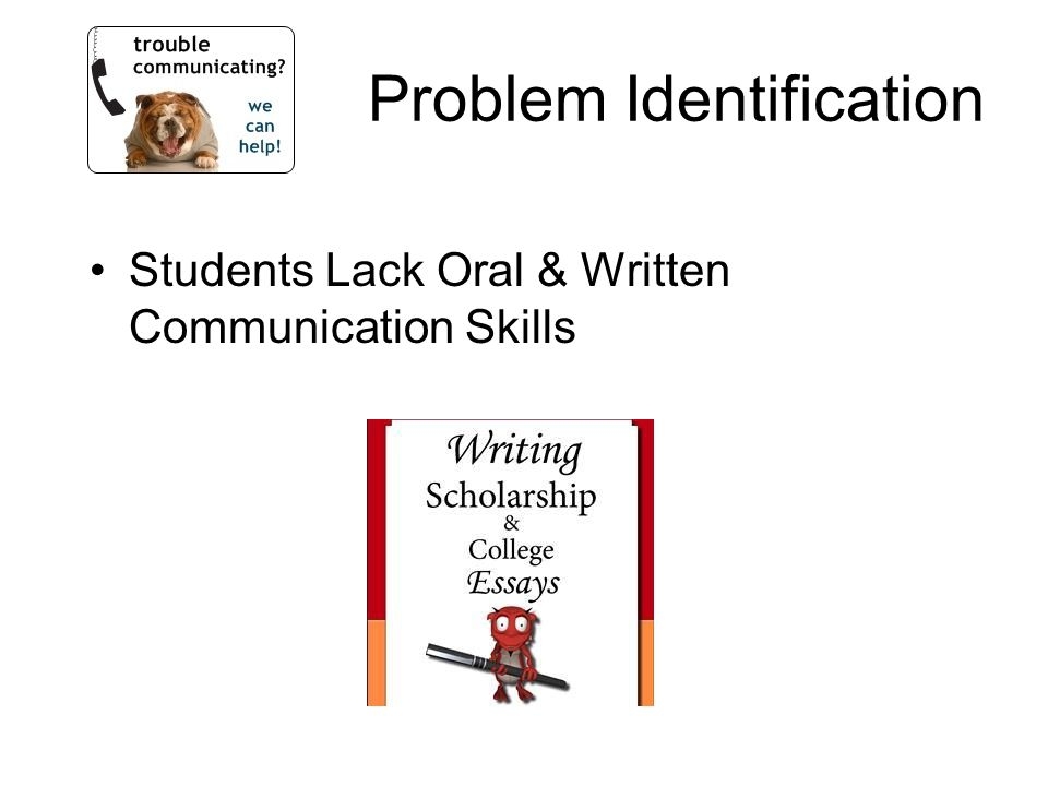 Problem Identification Students Lack Oral & Written Communication Skills