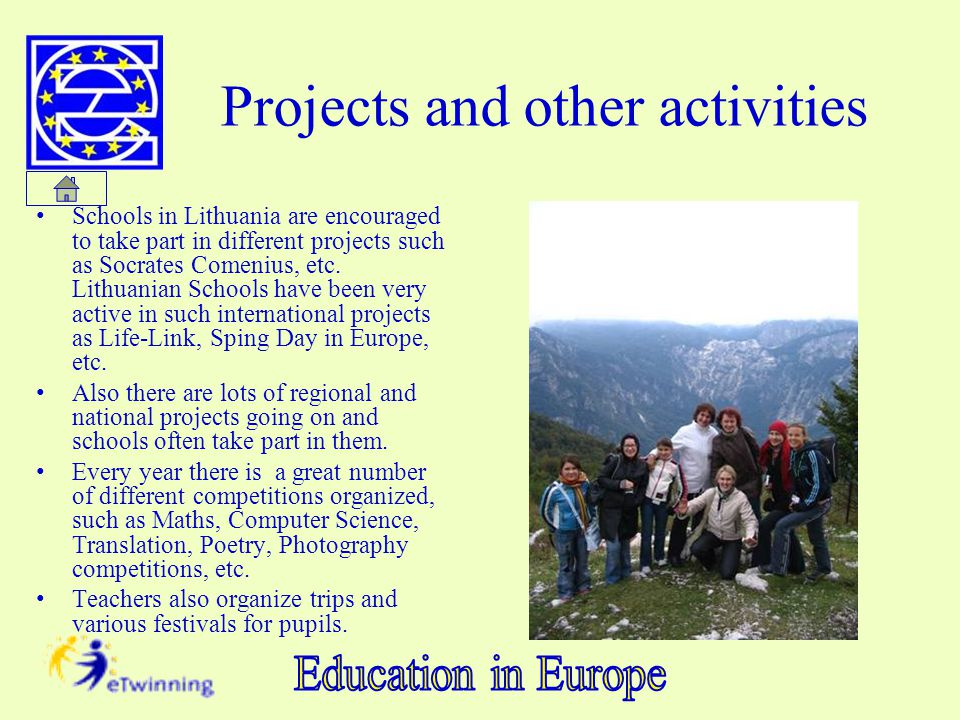 Projects and other activities Schools in Lithuania are encouraged to take part in different projects such as Socrates Comenius, etc. Lithuanian School
