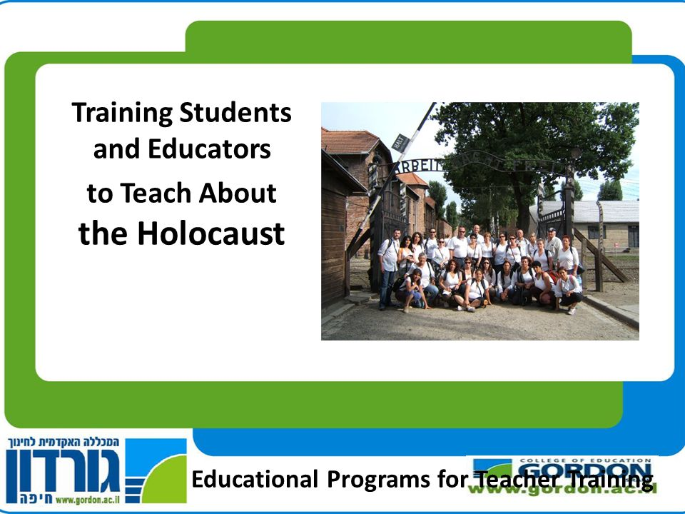 Educational Programs for Teacher Training Training Students and Educators to Teach About the Holocaust