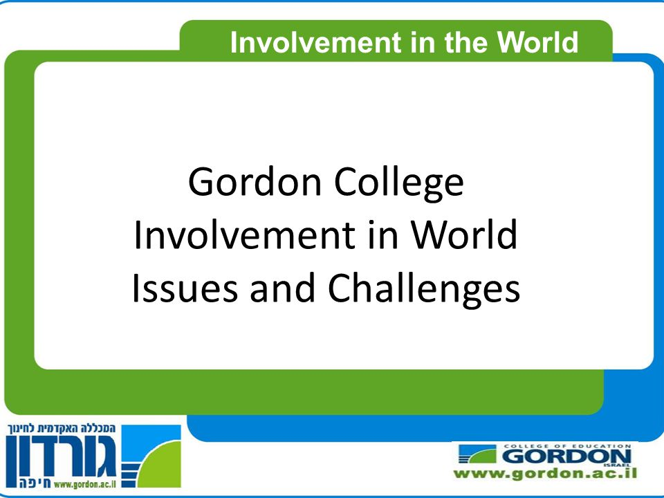 Gordon College Involvement in World Issues and Challenges Involvement in the World