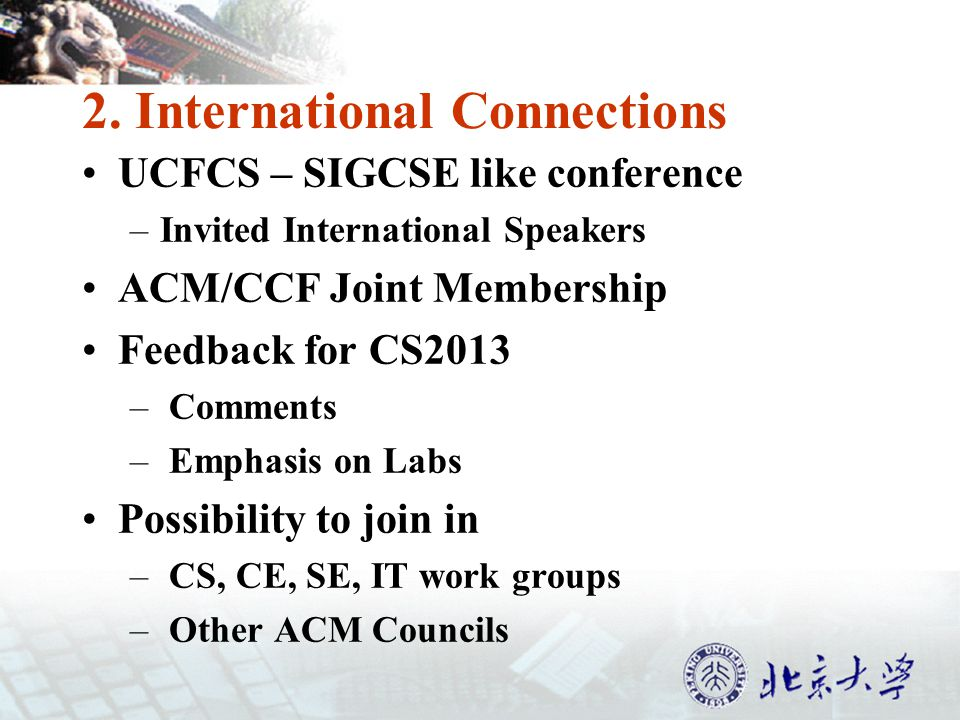 2. International Connections UCFCS – SIGCSE like conference –Invited International Speakers ACM/CCF Joint Membership Feedback for CS2013 – Comments –