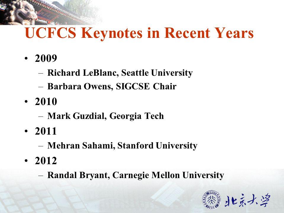 UCFCS Keynotes in Recent Years 2009 –Richard LeBlanc, Seattle University –Barbara Owens, SIGCSE Chair 2010 –Mark Guzdial, Georgia Tech 2011 –Mehran Sahami, Stanford University 2012 –Randal Bryant, Carnegie Mellon University