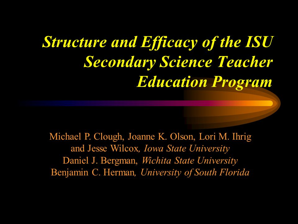 Structure and Efficacy of the ISU Secondary Science Teacher Education Program Michael P.