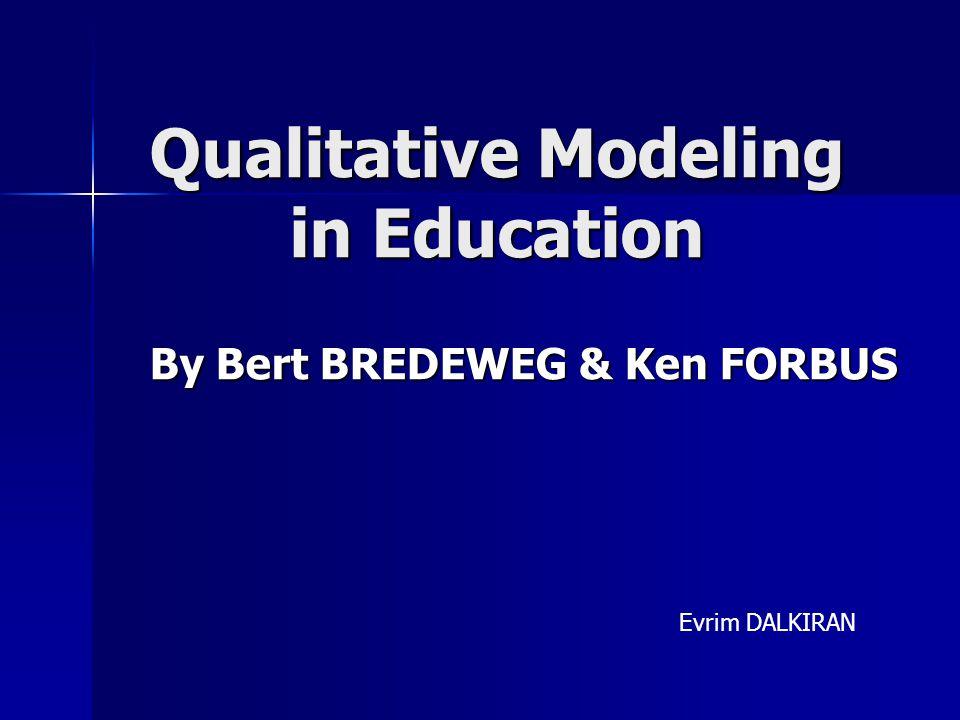 Qualitative Modeling in Education By Bert BREDEWEG & Ken FORBUS Evrim DALKIRAN