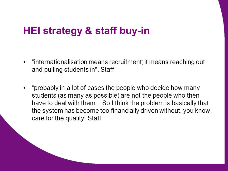 HEI strategy & staff buy-in internationalisation means recruitment; it means reaching out and pulling students in .