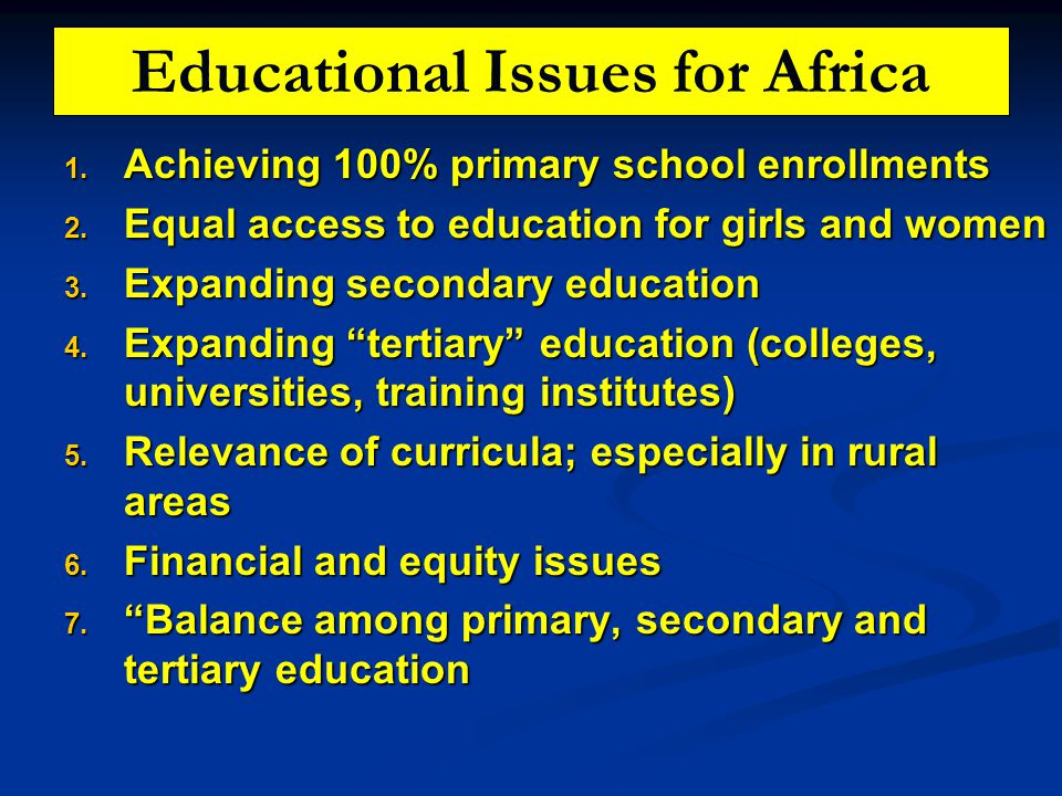 Educational Issues for Africa 1. Achieving 100% primary school enrollments 2.