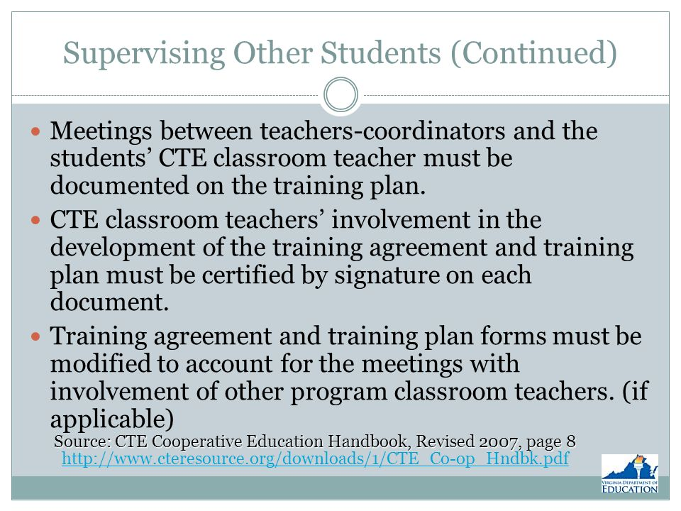 Supervising Other Students (Continued) Meetings between teachers-coordinators and the students CTE classroom teacher must be documented on the training plan.