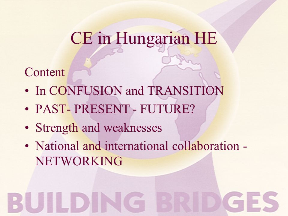 CE in Hungarian HE Content In CONFUSION and TRANSITION PAST- PRESENT - FUTURE.