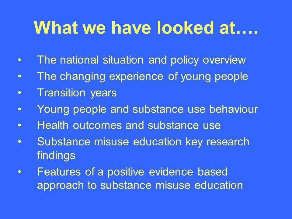 Substance Misuse Education-Key findings Research to date has not identified a single programme to be recommended over all others.