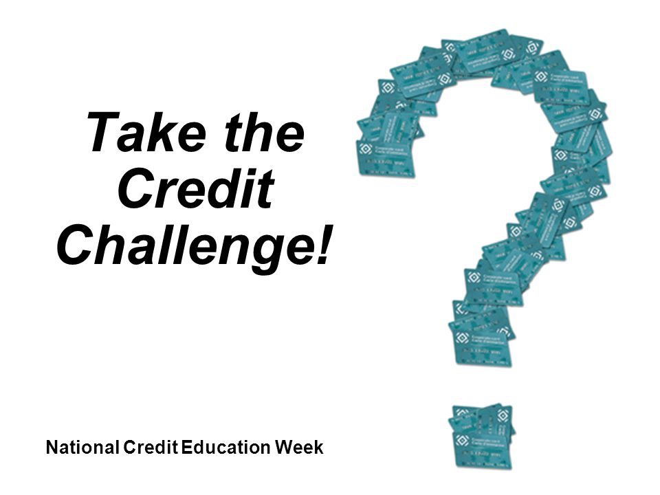 National Credit Education Week Take the Credit Challenge!
