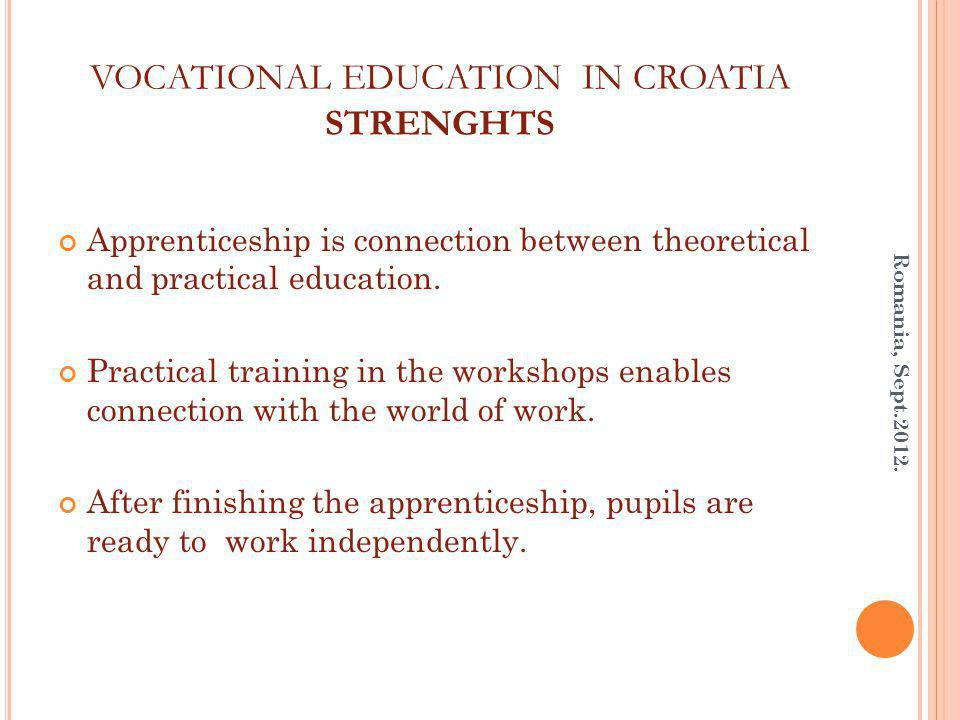 VOCATIONAL EDUCATION IN CROATIA STRENGHTS Apprenticeship is connection between theoretical and practical education.