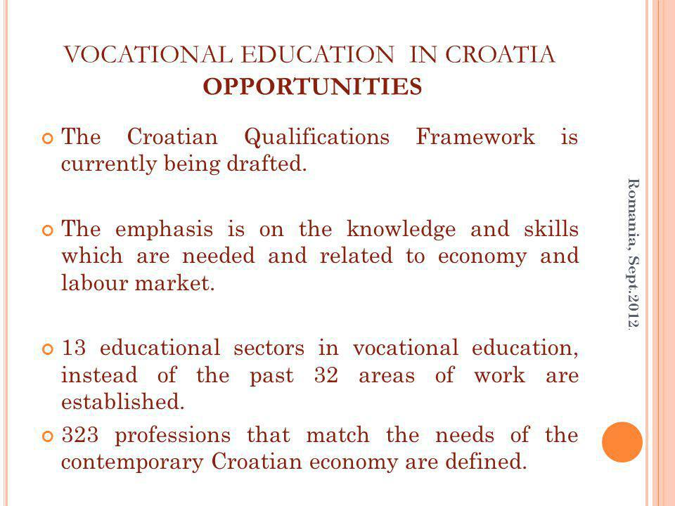 VOCATIONAL EDUCATION IN CROATIA OPPORTUNITIES The Croatian Qualifications Framework is currently being drafted.