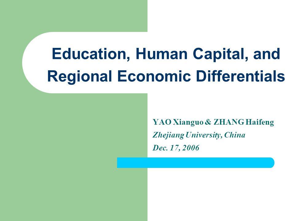 Education, Human Capital, and Regional Economic Differentials YAO Xianguo & ZHANG Haifeng Zhejiang University, China Dec.