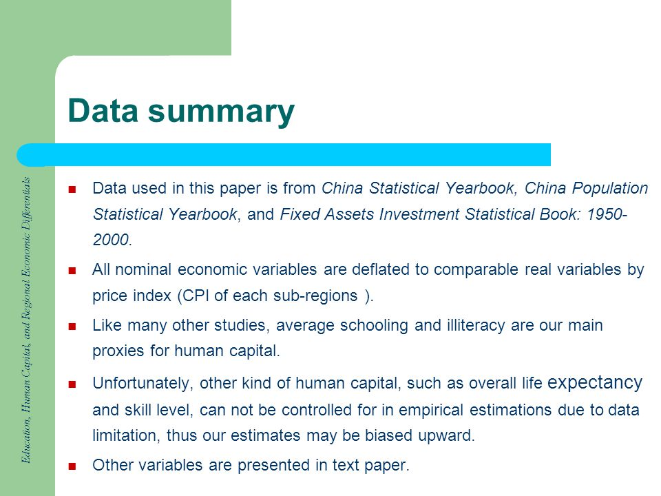 Education, Human Capital, and Regional Economic Differentials Data summary Data used in this paper is from China Statistical Yearbook, China Population Statistical Yearbook, and Fixed Assets Investment Statistical Book: 1950- 2000.