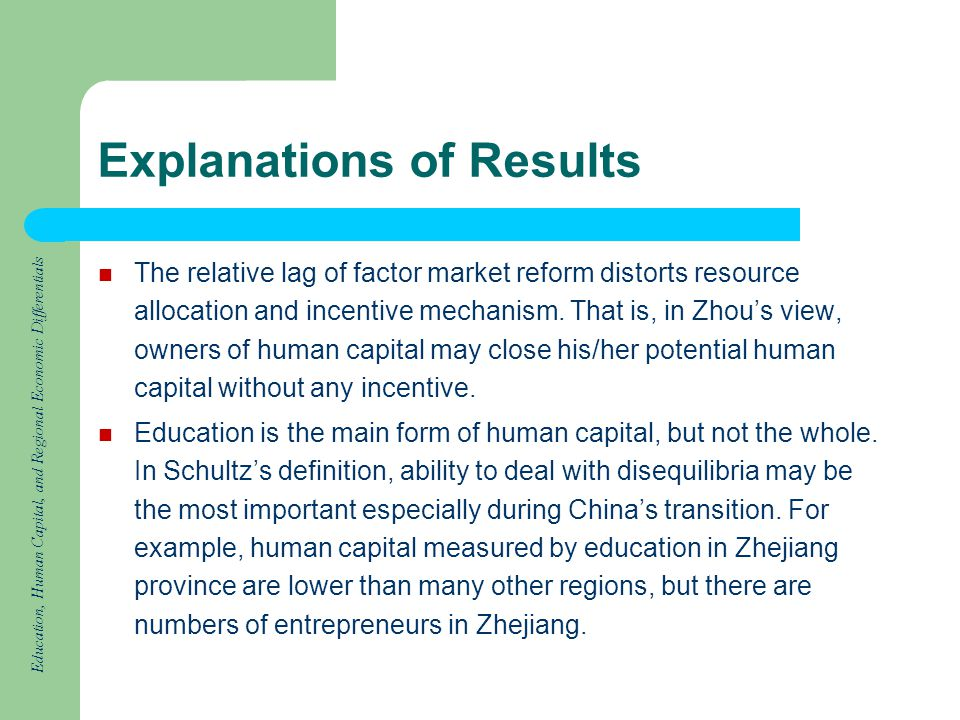 Education, Human Capital, and Regional Economic Differentials Explanations of Results The relative lag of factor market reform distorts resource allocation and incentive mechanism.