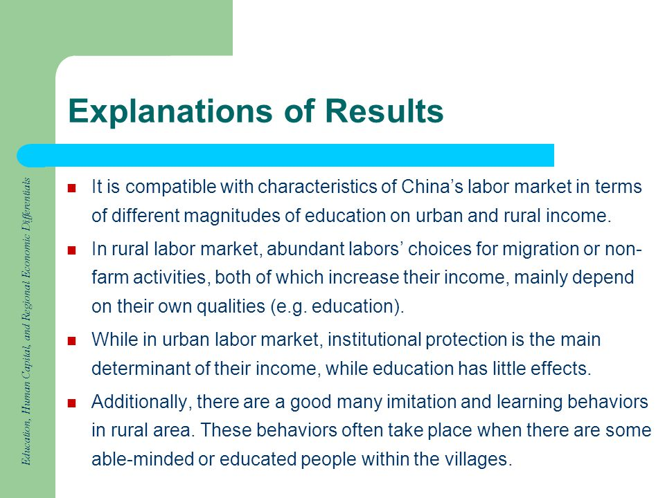 Education, Human Capital, and Regional Economic Differentials Explanations of Results It is compatible with characteristics of Chinas labor market in terms of different magnitudes of education on urban and rural income.