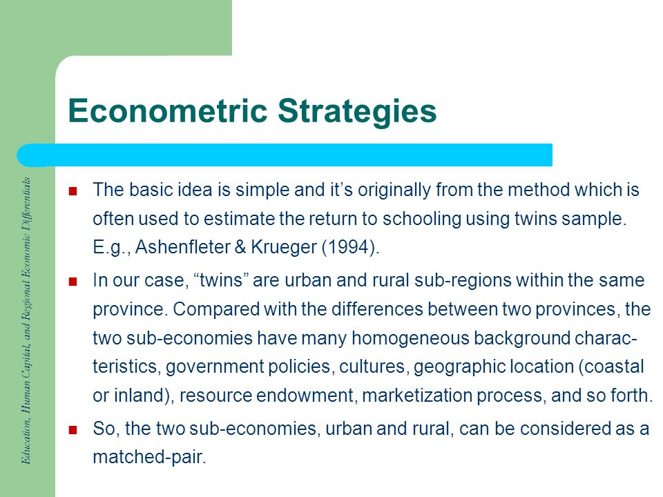 Education, Human Capital, and Regional Economic Differentials Econometric Strategies The basic idea is simple and its originally from the method which is often used to estimate the return to schooling using twins sample.