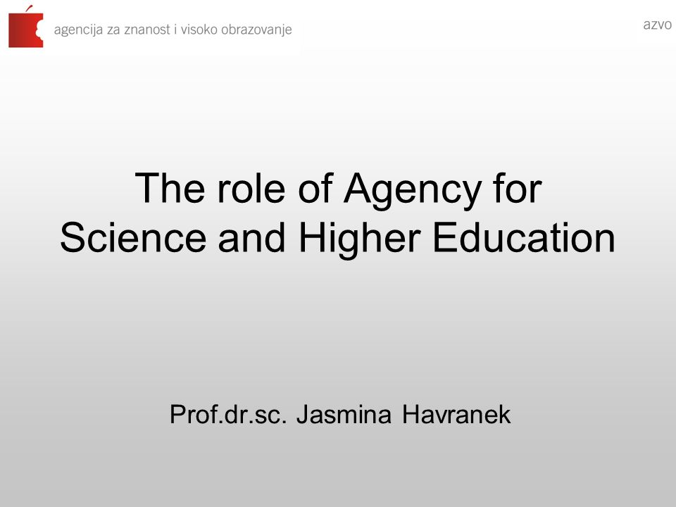 The role of Agency for Science and Higher Education Prof.dr.sc. Jasmina Havranek