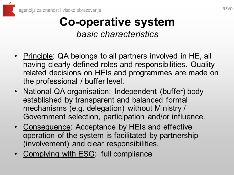 Co-operative system basic characteristics Principle: QA belongs to all partners involved in HE, all having clearly defined roles and responsibilities.