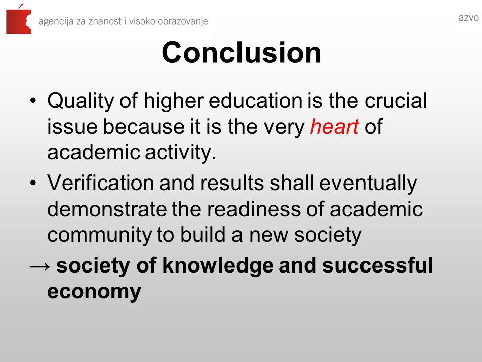 Conclusion Quality of higher education is the crucial issue because it is the very heart of academic activity.