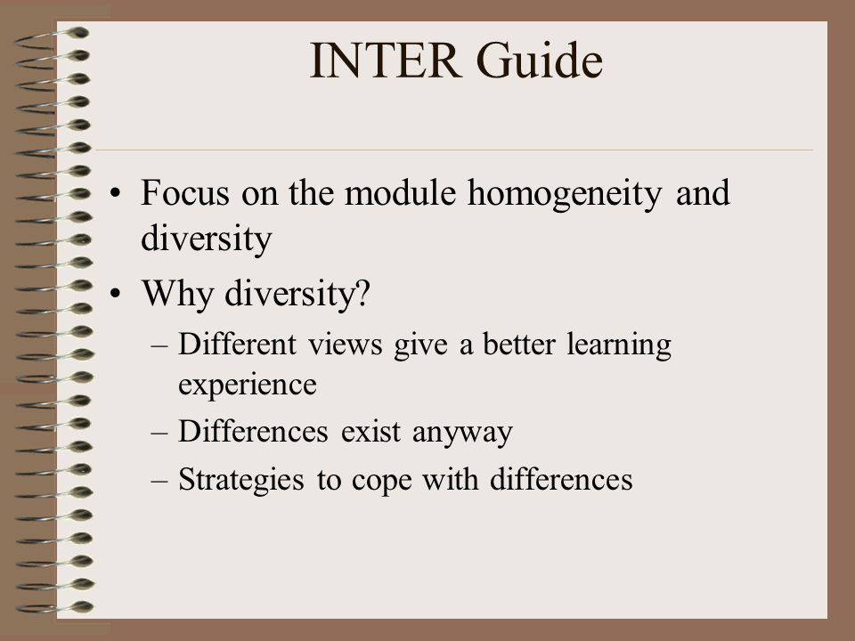 INTER Guide Focus on the module homogeneity and diversity Why diversity.