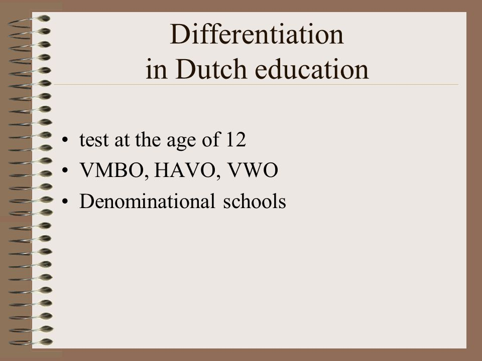 Differentiation in Dutch education test at the age of 12 VMBO, HAVO, VWO Denominational schools
