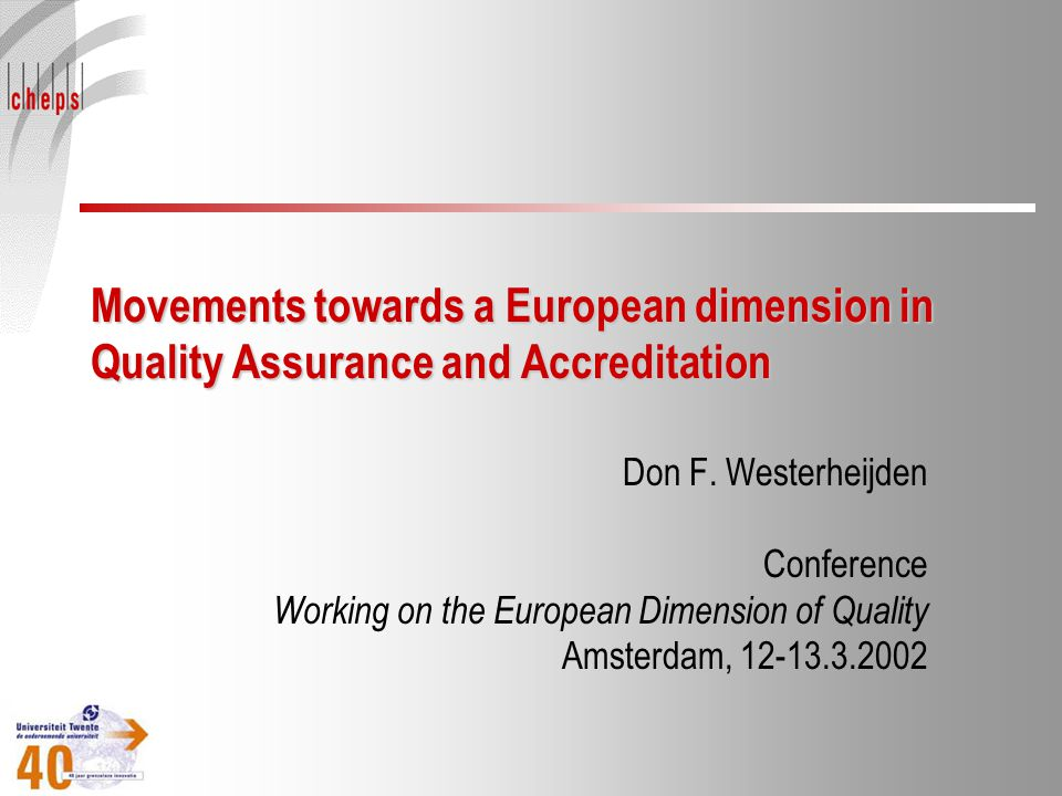 Movements towards a European dimension in Quality Assurance and Accreditation Don F. Westerheijden Conference Working on the European Dimension of Qua