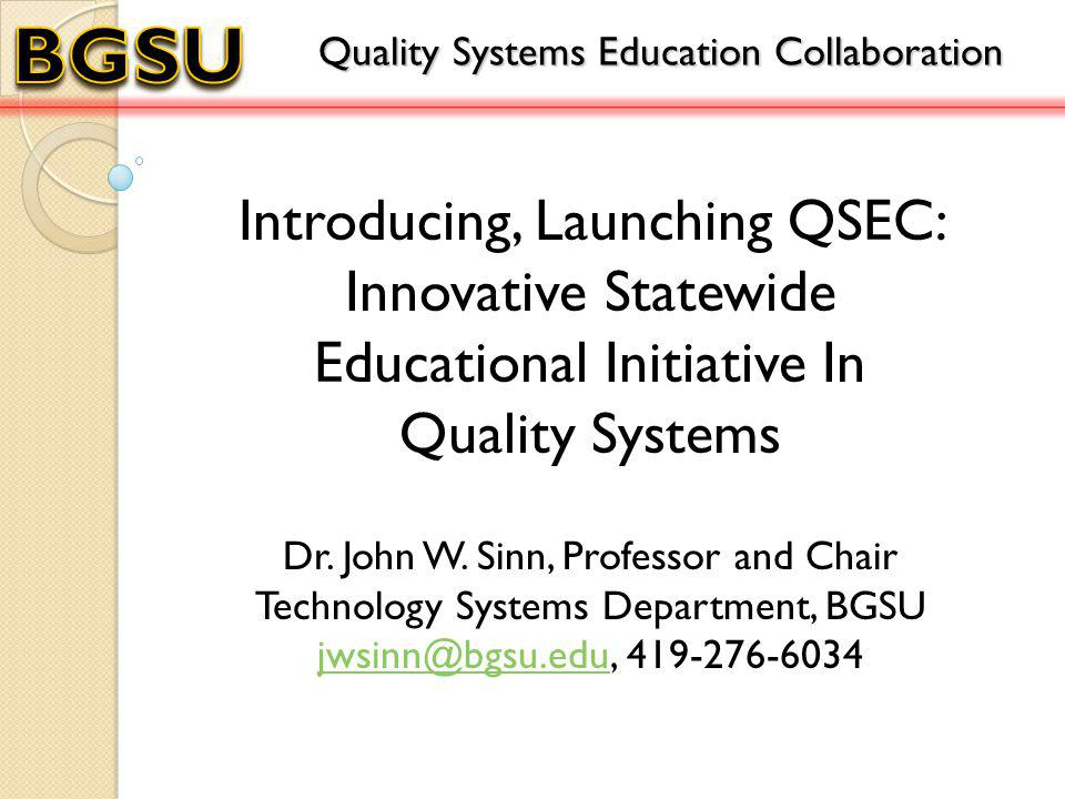 Introducing, Launching QSEC: Innovative Statewide Educational Initiative In Quality Systems Quality Systems Education Collaboration Dr.